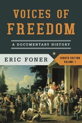 Voices of Freedom, Volume 1: A Documentary History - Foner, Eric