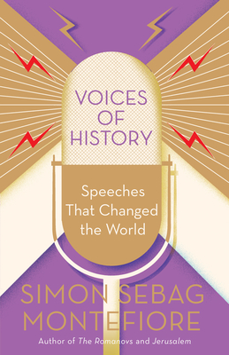 Voices of History: Speeches That Changed the World - Montefiore, Simon Sebag