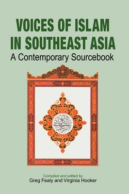 Voices of Islam in Southeast Asia: A Contemporary Sourcebook - Fealy, Greg (Editor), and Hooker, Virginia (Editor)