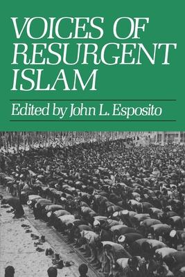 Voices of Resurgent Islam - Esposito, John L (Editor)