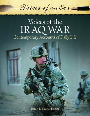 Voices of the Iraq War: Contemporary Accounts of Daily Life - Steed, Brian L. (Editor)