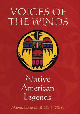 Voices of the Winds: Native American Legends - Edmonds, Margot, and Clark, Ella