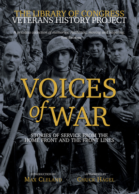 Voices of War: Stories of Service from the Home Front and the Front Lines - Library of Congress, and Cleland, Max, Senator (Introduction by), and Hagel, Chuck (Prologue by)