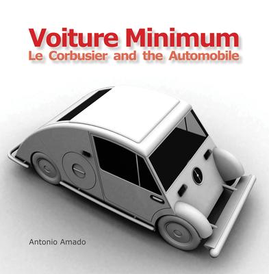Voiture Minimum: Le Corbusier and the Automobile - Amado, Antonio