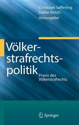 Volkerstrafrechtspolitik: Praxis Des Volkerstrafrechts - Safferling, Christoph (Editor), and Kirsch, Stefan (Editor)