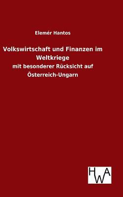 Volkswirtschaft Und Finanzen Im Weltkriege - Hantos, Elemer