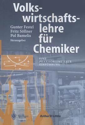 Volkswirtschaftslehre Fur Chemiker: Eine Praxisorientierte Einfuhrung - Festel, Gunter (Editor), and Sollner, Fritz (Editor), and Bamelis, Pol (Editor)