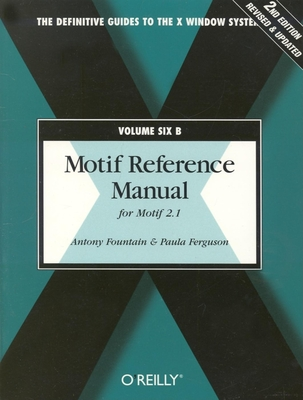 Volume 6b: Motif Reference Manual, 2nd Edition - Fountain, Antony, and Ferguson, Paula