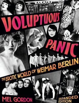 Voluptuous Panic: The Erotic World of Weimar Berlin - Gordon, Mel, Mr.