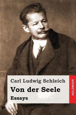 Von Der Seele: Essays - Schleich, Carl Ludwig