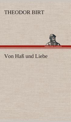 Von Ha? Und Liebe - Birt, Theodor