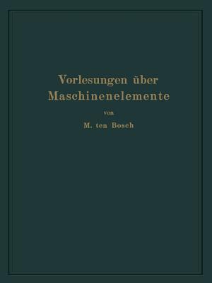 Vorlesungen Uber Maschinenelemente - Ten Bosch, M