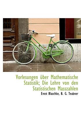 Vorlesungen Uber Mathematische Statistik; Die Lehre Von Den Statistischen Masszahlen - Blaschke, Ernst, and B G Teubner, G Teubner (Creator)