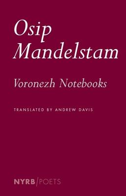 Voronezh Notebooks - Mandelstam, Osip, and Davis, Andrew (Translated by)