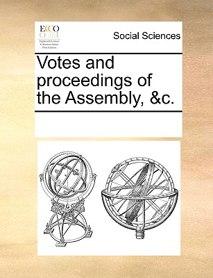 Votes and Proceedings of the Assembly, &C. - Multiple Contributors