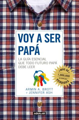 Voy a Ser Papa / The Expectant Father: Facts Tips and Advice for Dads-To-Be - Brott, Armin A, and Ash, Jennifer