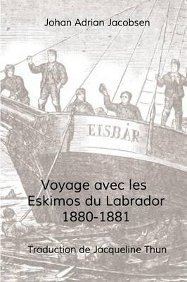 Voyage Avec Les Eskimos Du Labrador, 1880-1881 - Jacobsen, Johan Adrian