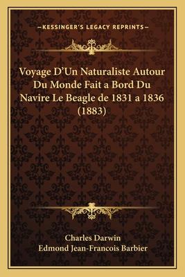 Voyage D'Un Naturaliste Autour Du Monde Fait a Bord Du Navire Le Beagle de 1831 a 1836 (1883) - Darwin, Charles, Professor, and Barbier, Edmond Jean-Francois (Translated by)