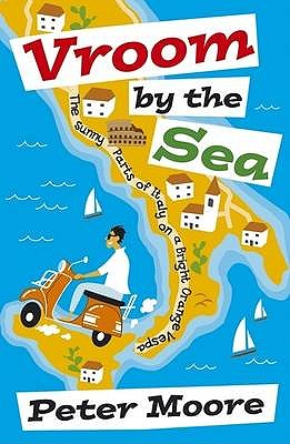 Vroom by the Sea: The Sunny Parts of Italy on a Bright Orange Vespa - Moore, Peter
