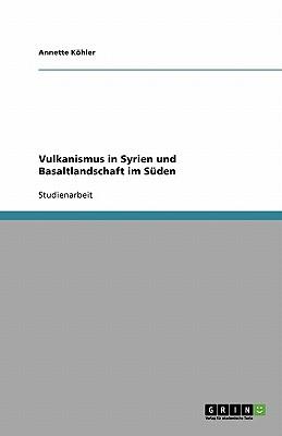 Vulkanismus in Syrien Und Basaltlandschaft Im Suden - Kohler, Annette