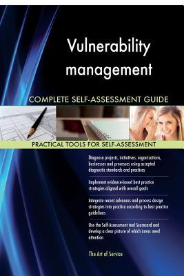 Vulnerability Management Complete Self-Assessment Guide - Blokdyk, Gerardus