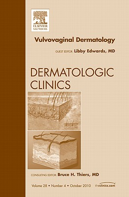 Vulvovaginal Dermatology, An Issue of Dermatologic Clinics - Edwards, Libby