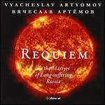 """Vyacheslav Artyomov: Requiem """"To the Martyrs of Long-suffering Russia"""""""