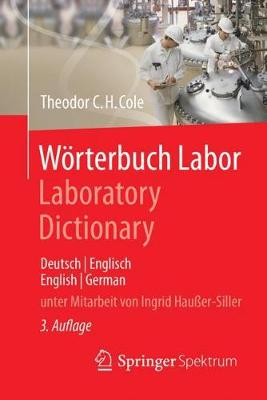 Wörterbuch Labor / Laboratory Dictionary: Deutsch/Englisch - English/German - Cole, Theodor C H, and Hauer-Siller, Ingrid (Contributions by)