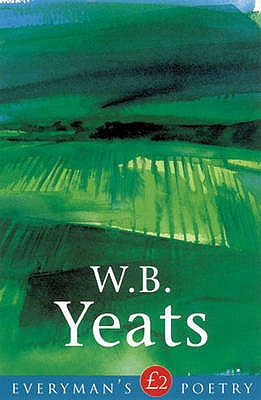 W. B. Yeats: Everyman Poetry - Yeats, W. B., and Kelly, John (Editor)
