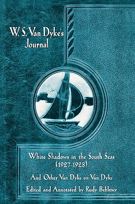 W.S. Van Dyke's Journal: White Shadows in the South Seas (1927-1928) and Other Van Dyke on Van Dyke - Behlmer, Rudy (Text by), and Van Dyke, W S