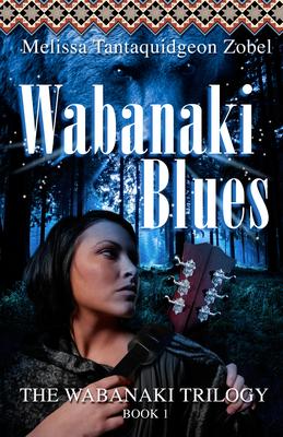 Wabanaki Blues: Book 1 of the Wabanaki Trilogy - Zobel, Melissa Tantaquidgeon