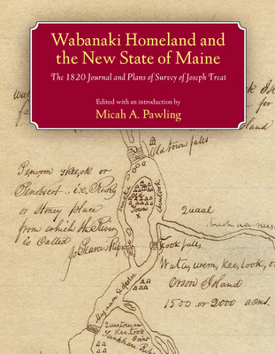 Wabanaki Homeland and the New State of Maine: The 1820 Journal and Plans of Survey of Joseph Treat - Treat, Joseph