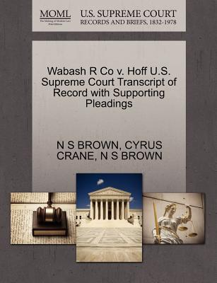 Wabash R Co V. Hoff U.S. Supreme Court Transcript of Record with Supporting Pleadings - Brown, N S, and Crane, Cyrus