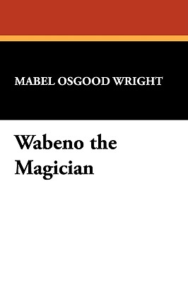 Wabeno the Magician - Wright, Mabel Osgood, Professor