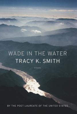 Wade in the Water: Poems - Smith, Tracy K