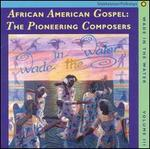 Wade in the Water, Vol. 3: African American Gospel - The Pioneering Composers