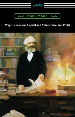 Wage Labour and Capital and Value, Price, and Profit - Marx, Karl
