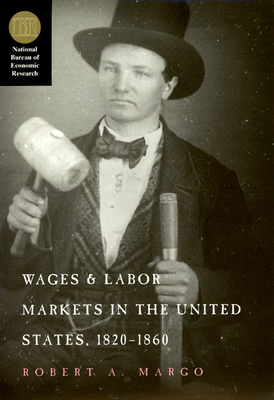 Wages and Labor Markets in the United States, 1820-1860 - Margo, Robert A