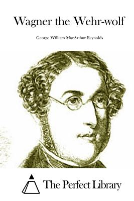 Wagner the Wehr-Wolf - Reynolds, George William MacArthur, and The Perfect Library (Editor)