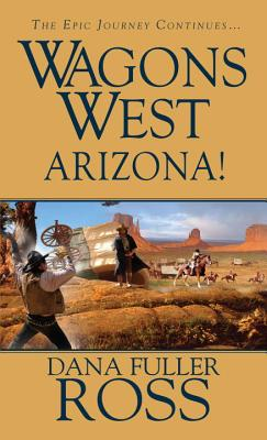 Wagons West: Arizona! - Ross, Dana Fuller
