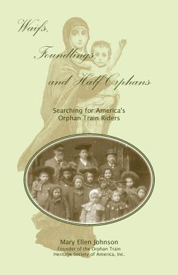 Waifs, Foundlings, and Half-Orphans: Searching for America's Orphan Train Riders - Johnson, Mary Ellen