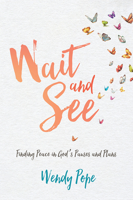 Wait and See: Finding Peace in God's Pauses and Plans - Pope, Wendy