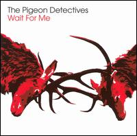 Wait for Me - The Pigeon Detectives