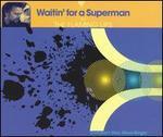 Waitin' for a Superman [CD]