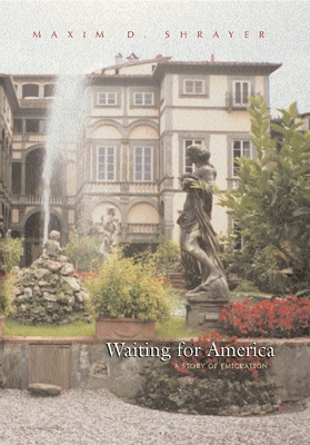 Waiting for America: A Story of Emigration - Shrayer, Maxim D