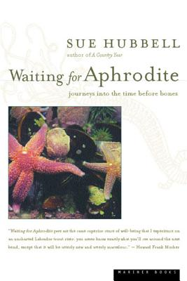 Waiting for Aphrodite: Journeys Into the Time Before Bones - Hubbell, Sue, and Darhansoff Verrill & Feldman Literary Agents (From an idea by)