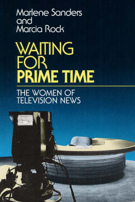 Waiting for Prime Time: The Women of Television News - Sanders, Marlene, and Rock, Marcia