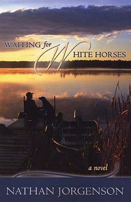 Waiting for White Horses - Jorgenson, Nathan, and Flat Rock Publishing (Creator)