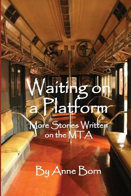 Waiting on a Platform: More Stories Written on the Mta - Born, Anne