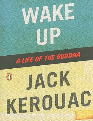 Wake Up: A Life of the Buddha - Kerouac, Jack, and Thurman, Robert, Professor, PhD (Introduction by)